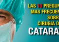 Las 10 Preguntas más frecuentes sobre la cirugía de la Catarata